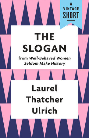 The Slogan by Laurel Thatcher Ulrich