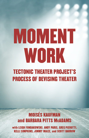 Moment Work by Moises Kaufman and Barbara Pitts McAdams