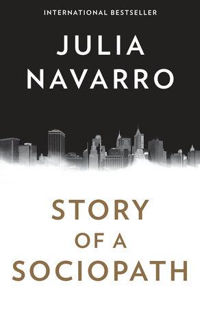 Story of a Sociopath by Julia Navarro | PenguinRandomHouse com: Books