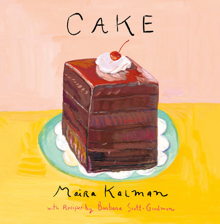 Cake by Maira Kalman and Barbara Scott-Goodman