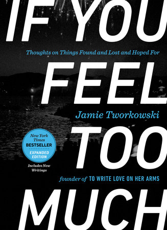 If You Feel Too Much, Expanded Edition by Jamie Tworkowski