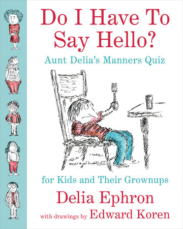 Do I Have to Say Hello? Aunt Delia's Manners Quiz for Kids and Their Grownups by Delia Ephron