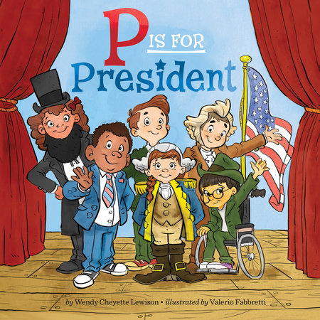P Is for President by Wendy Cheyette Lewison