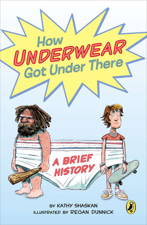 How Underwear Got Under There by Kathy Shaskan