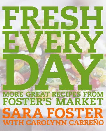 Fresh Every Day by Sara Foster and Carolynn Carreno