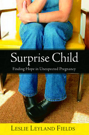 Surprise Child by Leslie Leyland Fields