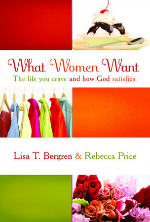 What Women Want by Lisa Tawn Bergren and Rebecca Price