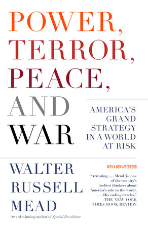 Power, Terror, Peace, and War by Walter Russell Mead