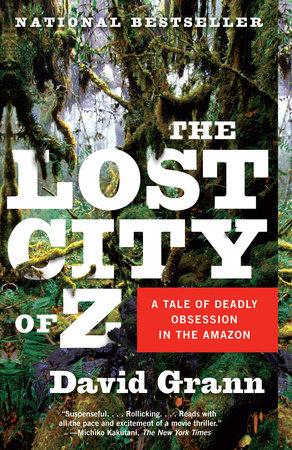 The Lost City of Z by David Grann | PenguinRandomHouse com