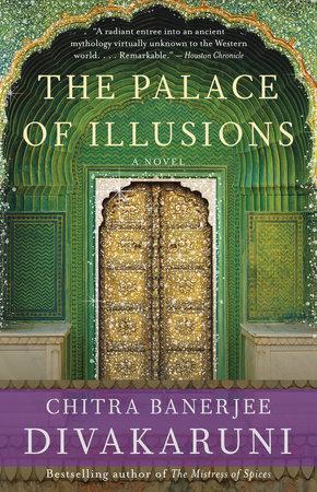 The Palace of Illusions by Chitra Banerjee Divakaruni |  PenguinRandomHouse com: Books