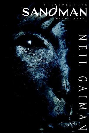 Absolute Sandman Volume Three by Neil Gaiman