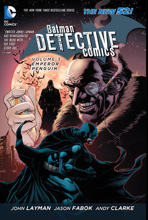 Batman: Detective Comics Vol. 3: Emperor Penguin (The New 52) by John Layman