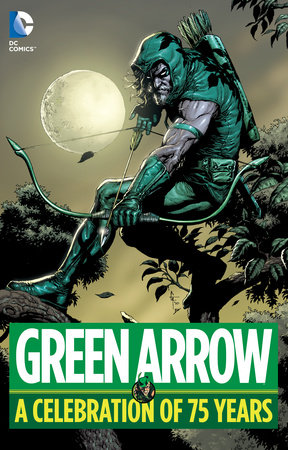 Green Arrow: A Celebration of 75 Years by Various