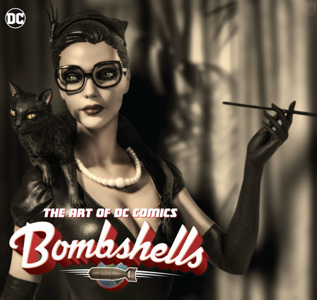 The Art of DC Comics Bombshells by Ant Lucia