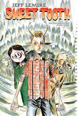 Sweet Tooth The Deluxe Edition Book Three by Jeff Lemire