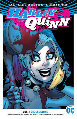 Harley Quinn Vol. 1: Die Laughing (Rebirth) by Jimmy Palmiotti and Amanda Conner
