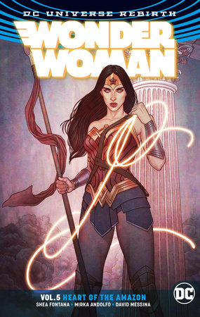 Wonder Woman Vol. 5: Heart of the Amazon (Rebirth) by Shea Fontana