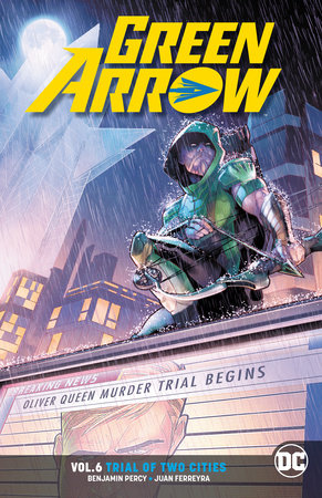 Green Arrow Vol. 6: Trial of Two Cities by Benjamin Percy