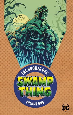 Swamp Thing: The Bronze Age Vol. 1 by Len Wein