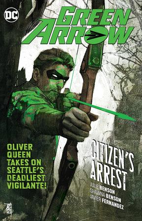 Green Arrow Vol. 7: Citizen's Arrest by Julie Benson and Shawna Benson