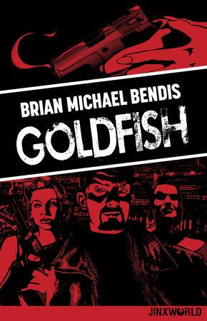 Goldfish by Brian Michael Bendis