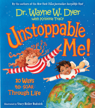 Unstoppable Me! by Dr. Wayne W. Dyer and Kristina Tracy