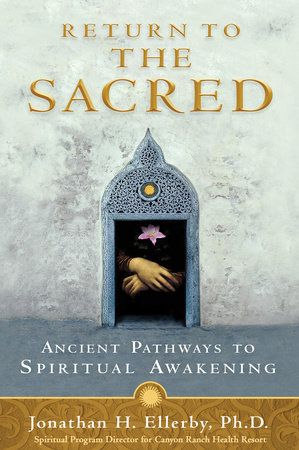 Return to The Sacred by Jonathan H. Ellerby, Ph.D.