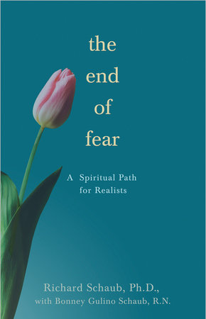 The End of Fear by Richard Schaub, Ph.D. and Bonney Gulino Schaub, RN