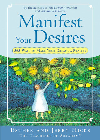 Manifest Your Desires by Esther Hicks and Jerry Hicks
