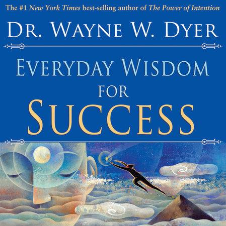 Everyday Wisdom for Success by Dr. Wayne W. Dyer
