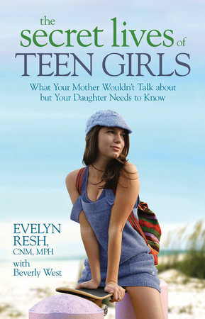 The Secret Lives of Teen Girls by Evelyn Resh, MPH, CNM