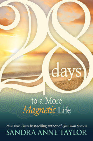 28 Days to a More Magnetic Life by Sandra Anne Taylor
