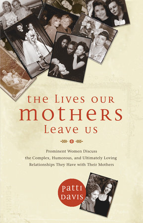 The Lives Our Mothers Leave Us by Patti Davis