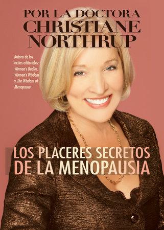 Los Placeres Secretos de la Menopausia by Christiane Northrup, M.D.