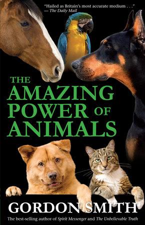 The Amazing Power of Animals by Gordon Smith