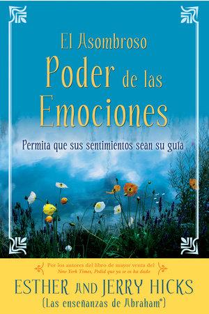 El Asombroso Poder de las Emociones by Esther Hicks and Jerry Hicks