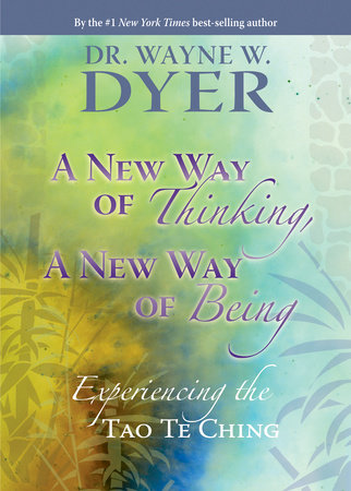 A New Way of Thinking, A New Way of Being by Dr. Wayne W. Dyer