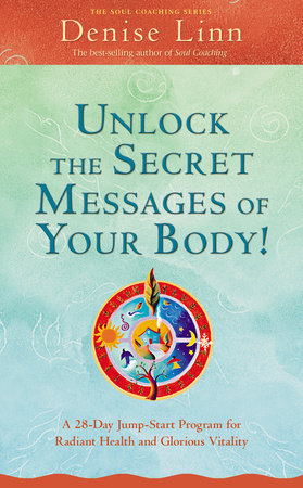 Unlock the Secret Messages of Your Body! by Denise Linn