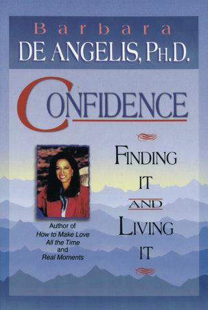 Confidence by Barbara De Angelis, Ph.D.