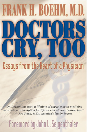 Doctors Cry, Too by Frank H. Boehm, M.D.