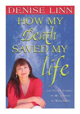 How My Death Saved My Life by Denise Linn