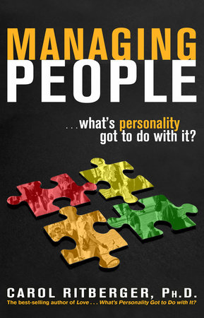 Managing People...What's Personality Got To Do With It? by Carol Ritberger, Ph.D.
