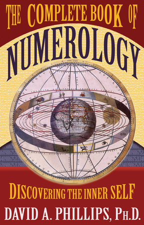 The Complete Book of Numerology by David A. Phillips, Ph.D.