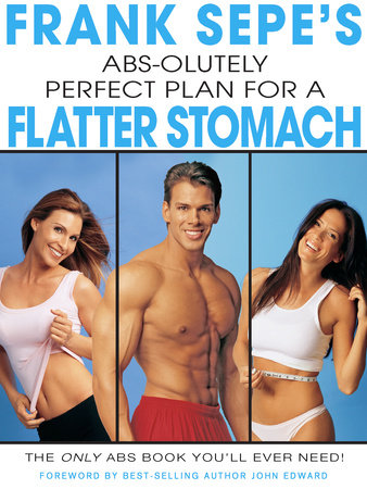Frank Sepe's Abs-Olutely Perfect Plan for A Flatter Stomach by Frank Sepe