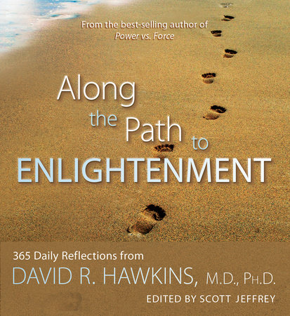 Along the Path to Enlightenment by David R. Hawkins, M.D., Ph.D. and Jeffery Scott