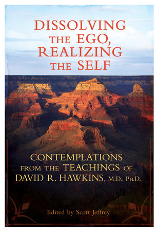 Dissolving the Ego, Realizing the Self by Dr. David R. Hawkins