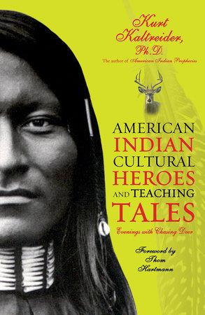 American Indian Cultural Heroes and Teaching Tales by Kurt Kaltreider, Ph.D.