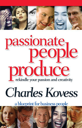 Passionate People Produce by Charles Kovess