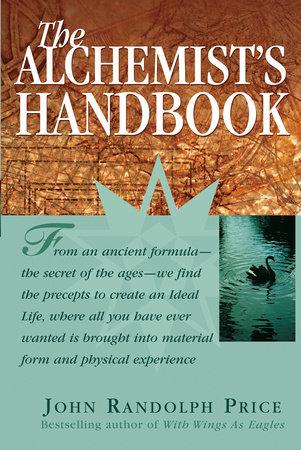The Alchemist's Handbook by John Randolph Price