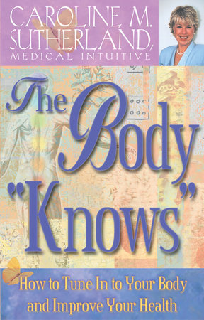 The Body Knows How to Tune In to Your Body and Improve Your Health by Caroline Sutherland